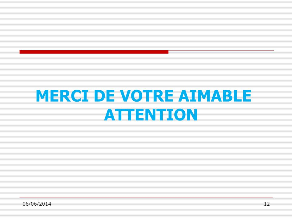 06/06/201412 MERCI DE VOTRE AIMABLE ATTENTION