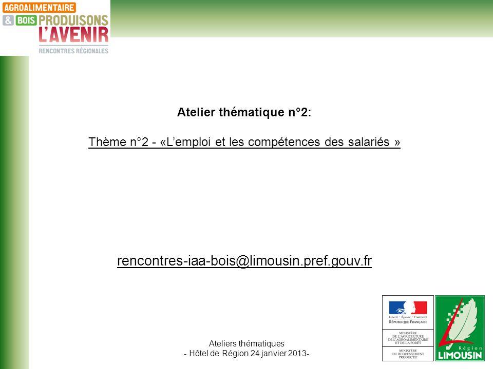 Ateliers thématiques - Hôtel de Région 24 janvier 2013- Atelier thématique n°2: Thème n°2 - «Lemploi et les compétences des salariés » rencontres-iaa-bois@limousin.pref.gouv.fr