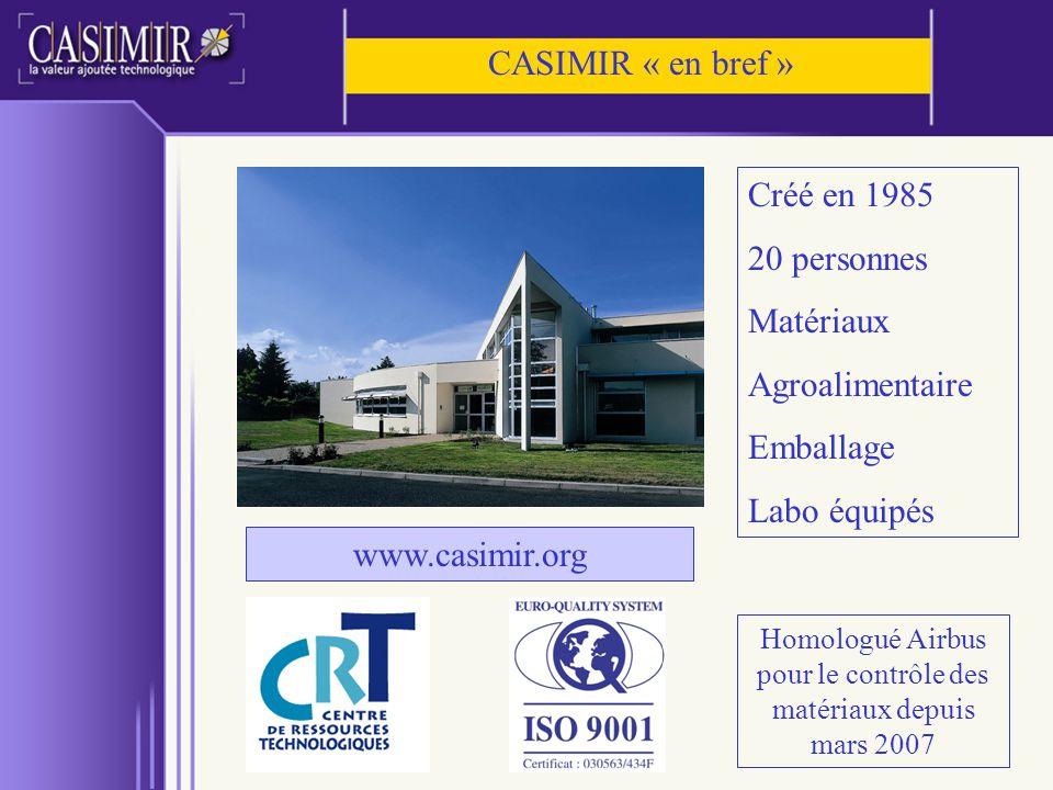 Créé en 1985 20 personnes Matériaux Agroalimentaire Emballage Labo équipés Homologué Airbus pour le contrôle des matériaux depuis mars 2007 www.casimi