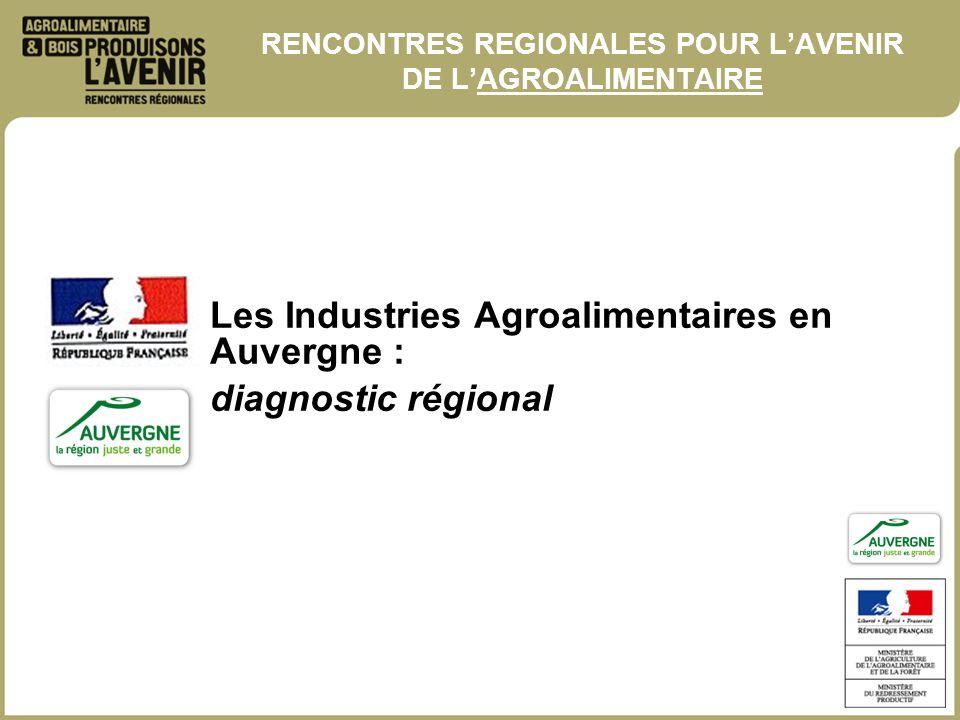 Les Industries Agroalimentaires en Auvergne : diagnostic régional RENCONTRES REGIONALES POUR LAVENIR DE LAGROALIMENTAIRE