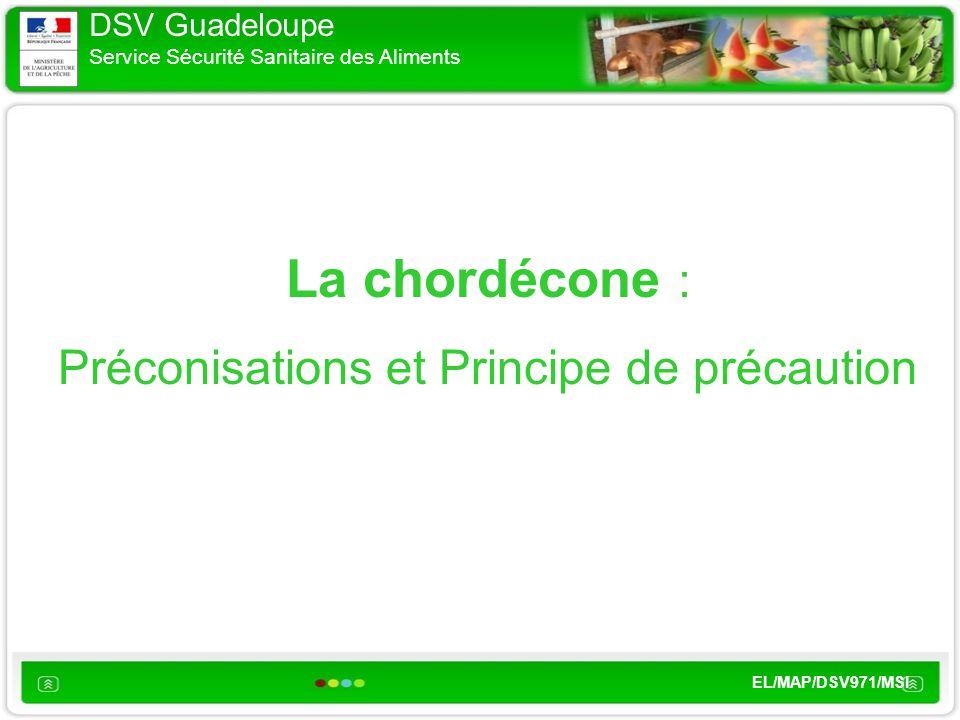 DSV Guadeloupe Service Sécurité Sanitaire des Aliments EL/MAP/DSV971/MSI La chordécone : Préconisations et Principe de précaution