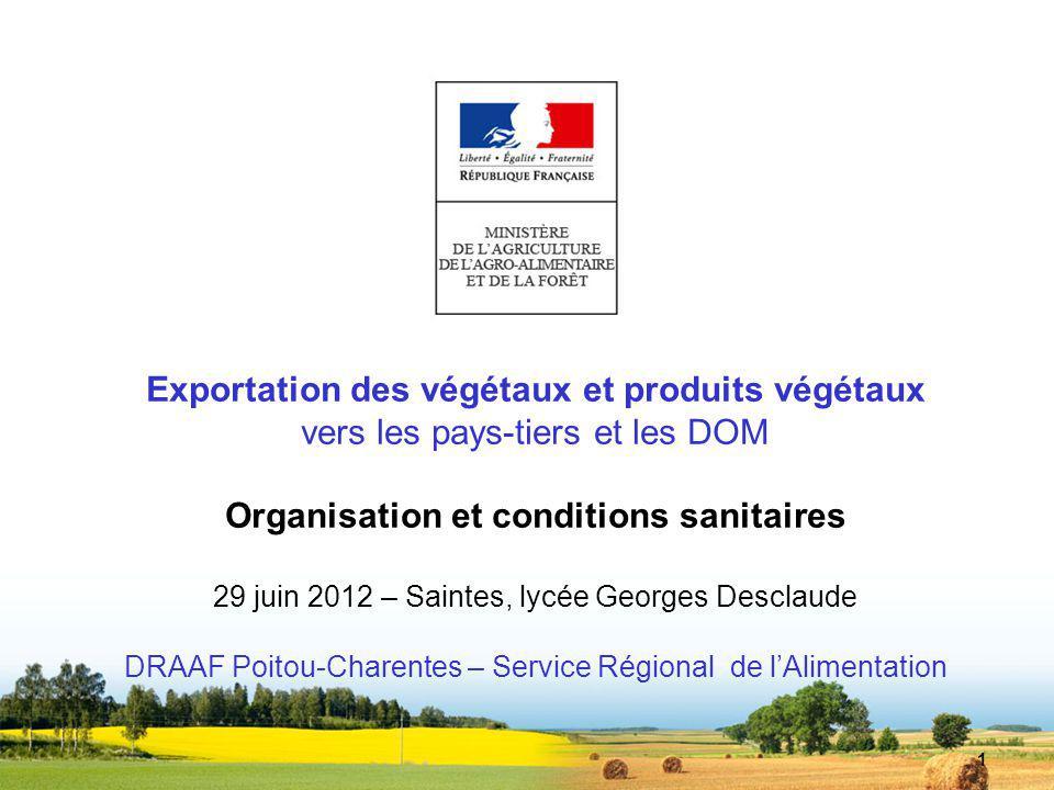 DRAAF Poitou-Charentes 2 Exportation de denrées végétales : 2 services concernés DIRECCTE = certification export / qualité des produits: loyauté étiquetage calibrage contaminants ….