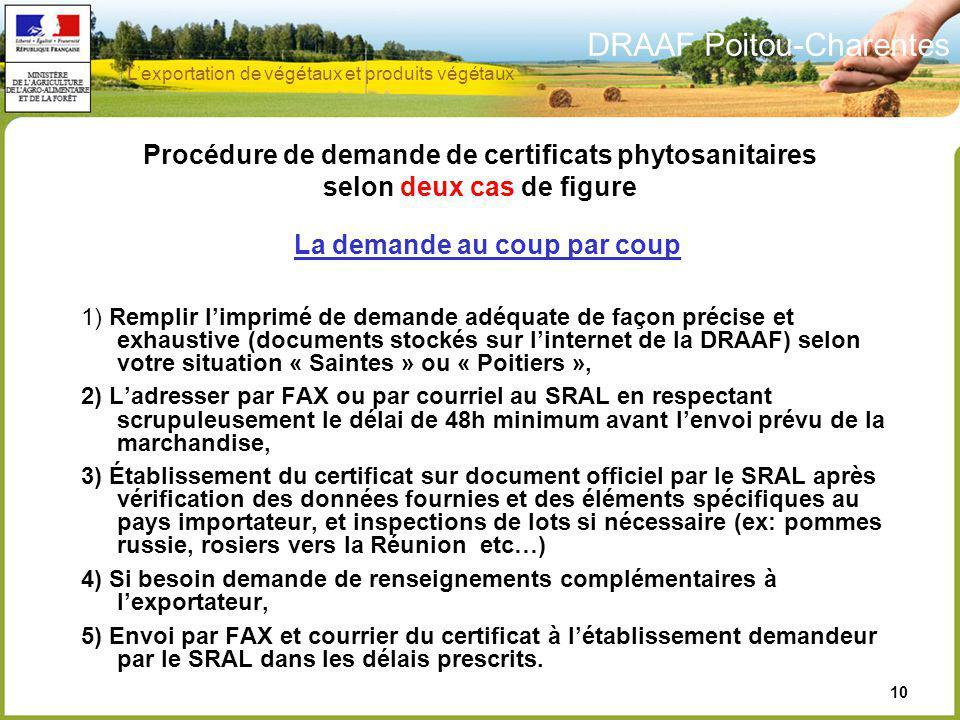 DRAAF Poitou-Charentes 10 Procédure de demande de certificats phytosanitaires selon deux cas de figure La demande au coup par coup 1) Remplir limprimé