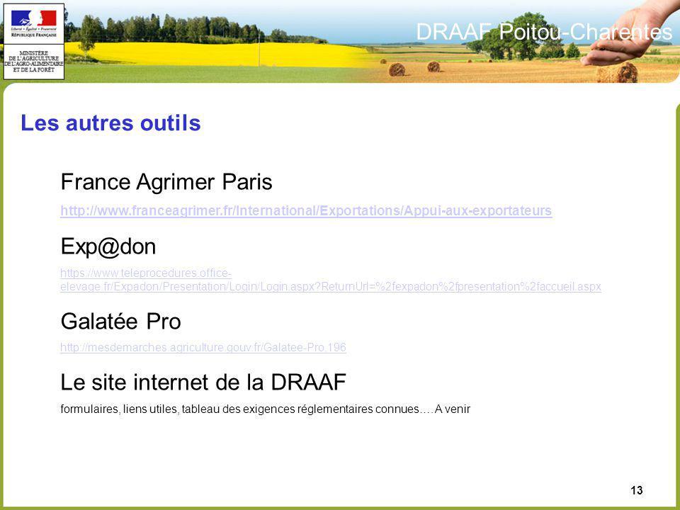 DRAAF Poitou-Charentes 13 Les autres outils France Agrimer Paris http://www.franceagrimer.fr/International/Exportations/Appui-aux-exportateurs Exp@don