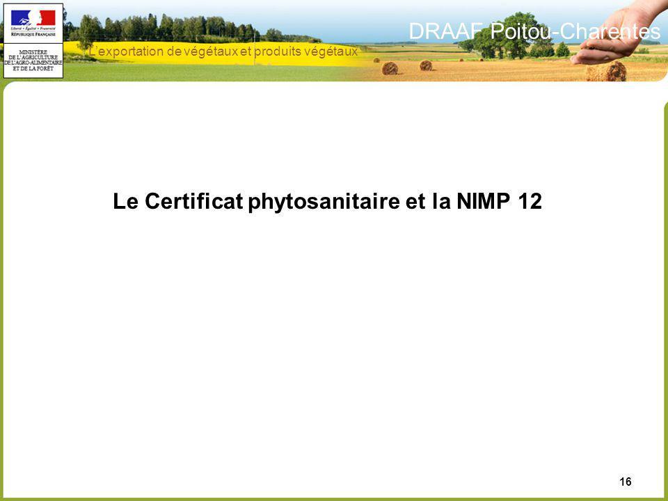 DRAAF Poitou-Charentes 16 Le Certificat phytosanitaire et la NIMP 12 Lexportation de végétaux et produits végétaux