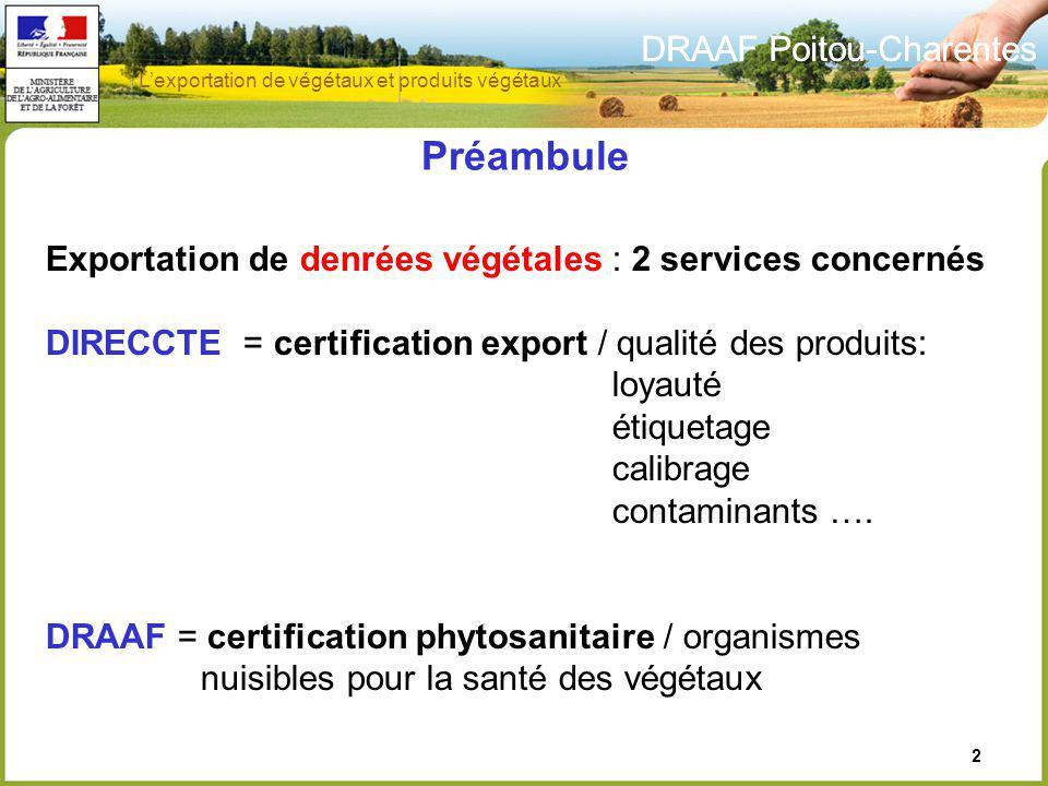 DRAAF Poitou-Charentes 2 Exportation de denrées végétales : 2 services concernés DIRECCTE = certification export / qualité des produits: loyauté étiqu