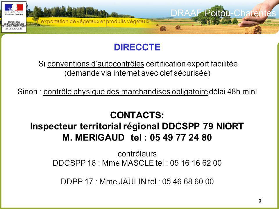 DRAAF Poitou-Charentes 3 DIRECCTE Si conventions dautocontrôles certification export facilitée (demande via internet avec clef sécurisée) Sinon : cont
