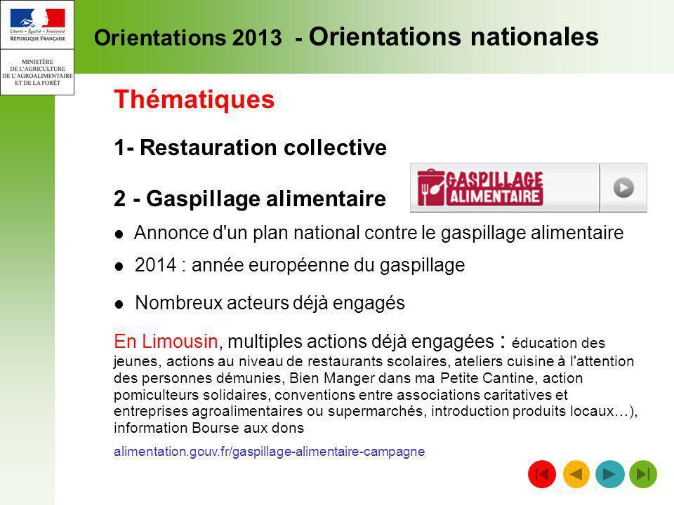 Orientations 2013 - Orientations nationales Thématiques 1- Restauration collective 2 - Gaspillage alimentaire Annonce d'un plan national contre le gas