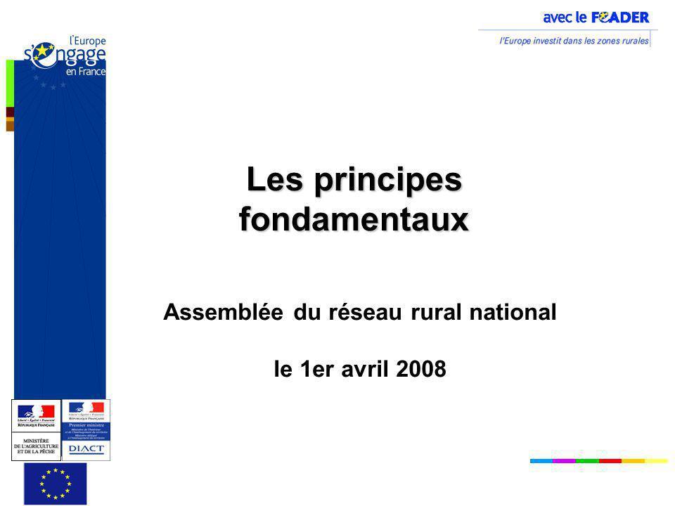Les principes fondamentaux Assemblée du réseau rural national le 1er avril 2008