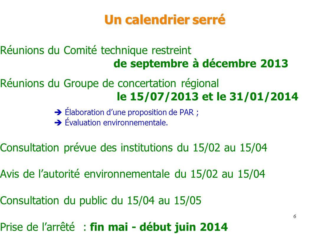 6 Un calendrier serré Réunions du Comité technique restreint de septembre à décembre 2013 Réunions du Groupe de concertation régional le 15/07/2013 et