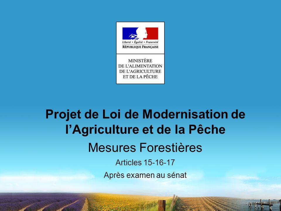 Projet de Loi de Modernisation de lAgriculture et de la Pêche Mesures Forestières Articles 15-16-17 Après examen au sénat