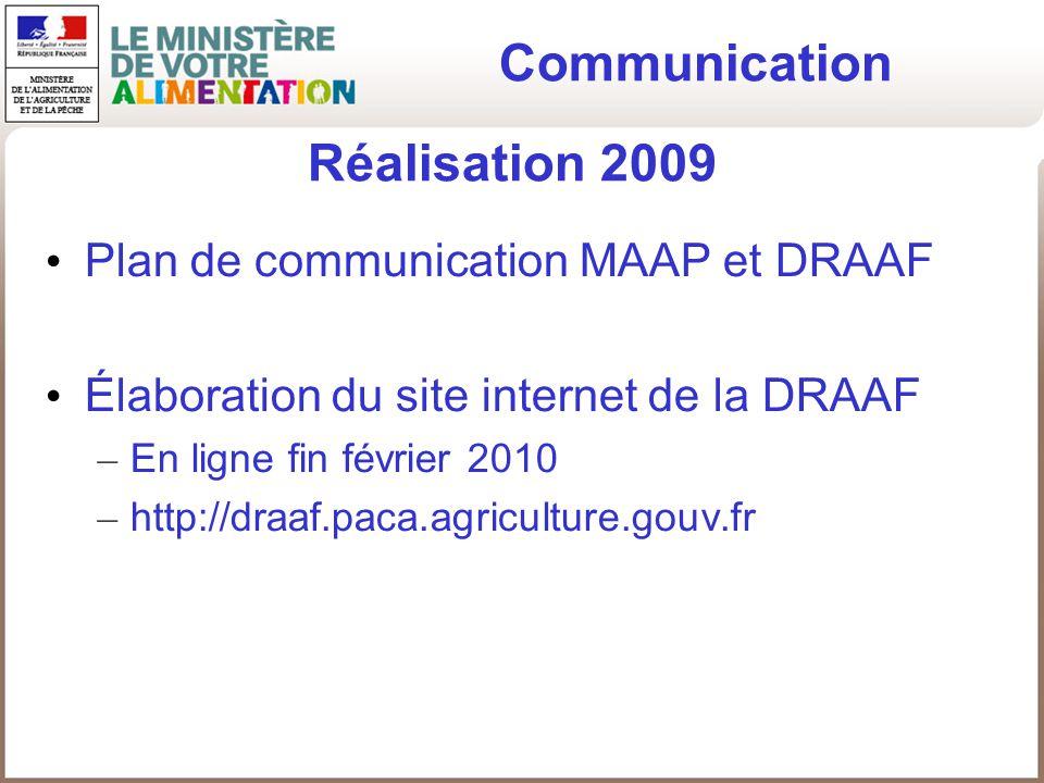 Plan de communication MAAP et DRAAF Élaboration du site internet de la DRAAF – En ligne fin février 2010 – http://draaf.paca.agriculture.gouv.fr Réali