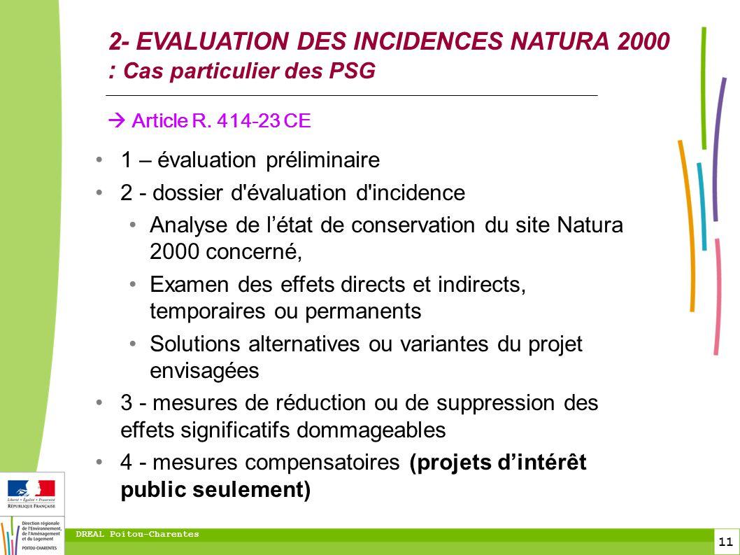 11 DREAL Poitou-Charentes 2- EVALUATION DES INCIDENCES NATURA 2000 : Cas particulier des PSG Article R. 414-23 CE 1 – évaluation préliminaire 2 - doss