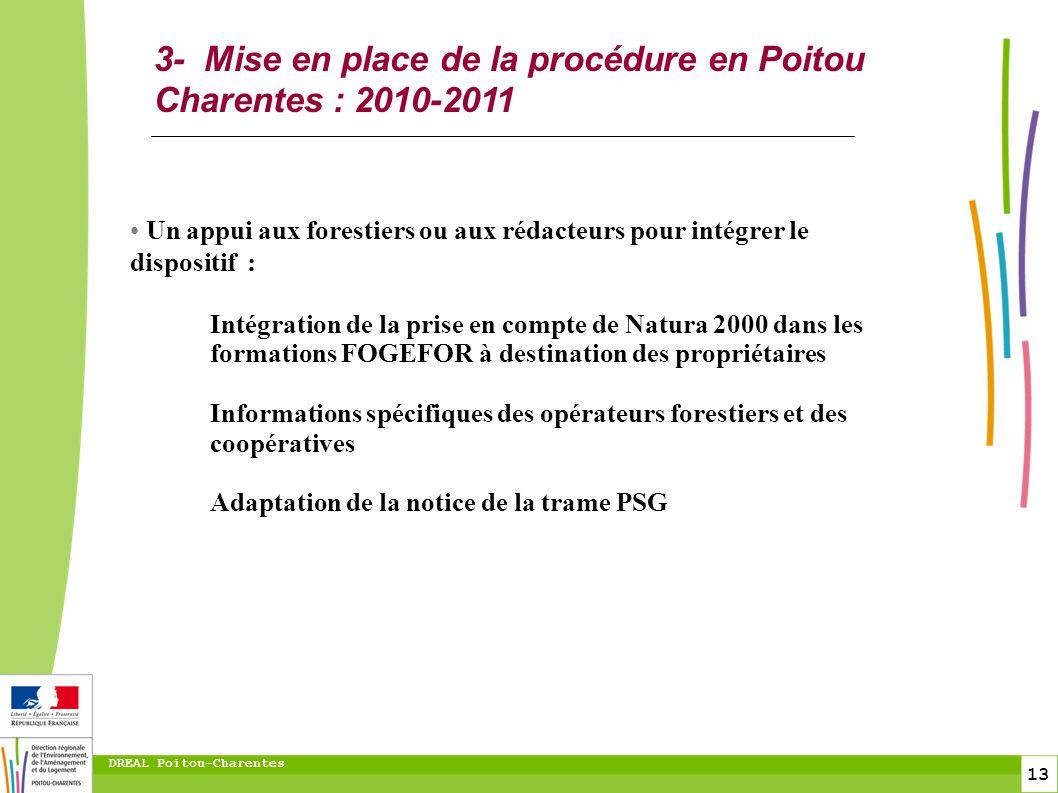 13 DREAL Poitou-Charentes 3- Mise en place de la procédure en Poitou Charentes : 2010-2011 Un appui aux forestiers ou aux rédacteurs pour intégrer le