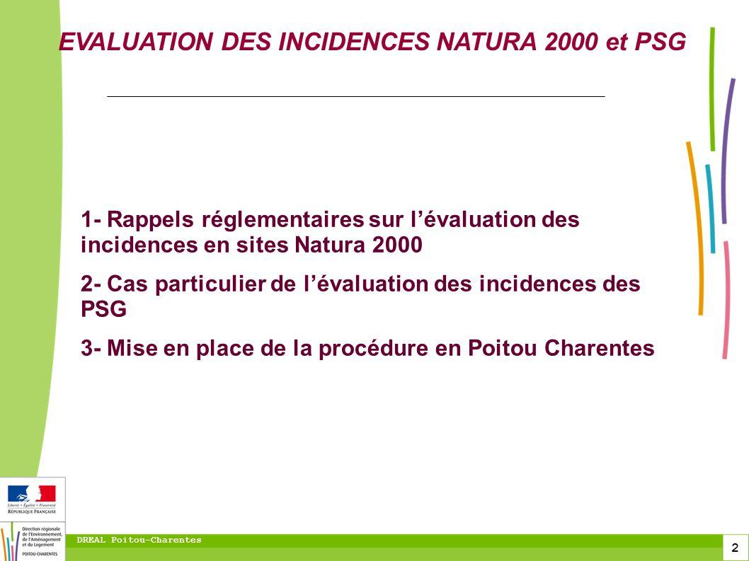 2 DREAL Poitou-Charentes EVALUATION DES INCIDENCES NATURA 2000 et PSG 1- Rappels réglementaires sur lévaluation des incidences en sites Natura 2000 2-