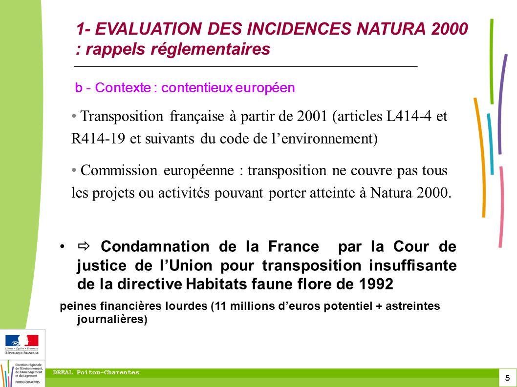 5 DREAL Poitou-Charentes 1- EVALUATION DES INCIDENCES NATURA 2000 : rappels réglementaires Condamnation de la France par la Cour de justice de lUnion