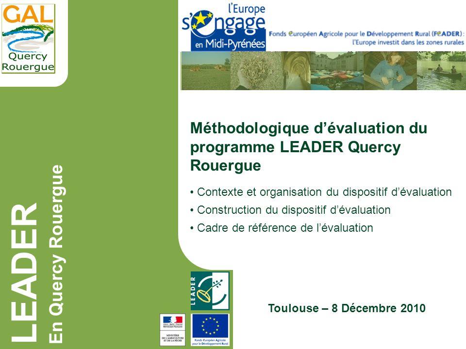 LEADER En Quercy Rouergue Toulouse – 8 Décembre 2010 Méthodologique dévaluation du programme LEADER Quercy Rouergue Contexte et organisation du dispos