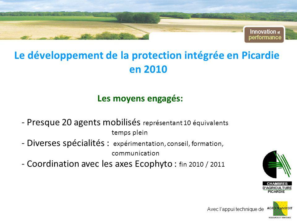 Le développement de la protection intégrée en Picardie en 2010 Les moyens engagés: - Presque 20 agents mobilisés représentant 10 équivalents temps ple