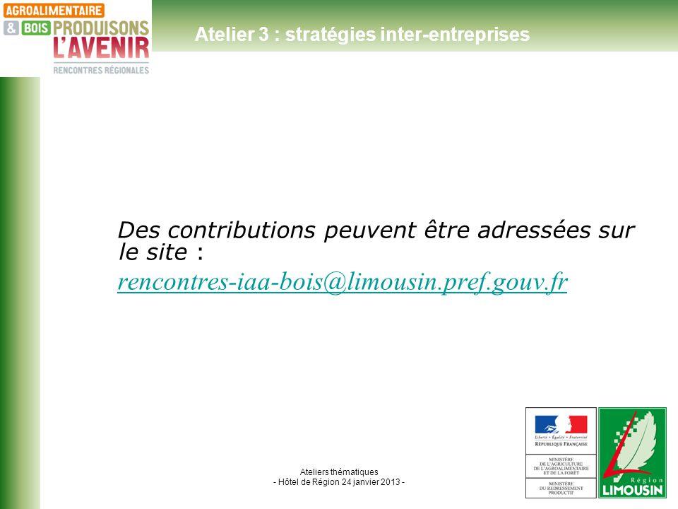 Ateliers thématiques - Hôtel de Région 24 janvier 2013 - Des contributions peuvent être adressées sur le site : rencontres-iaa-bois@limousin.pref.gouv.fr Atelier 3 : stratégies inter-entreprises