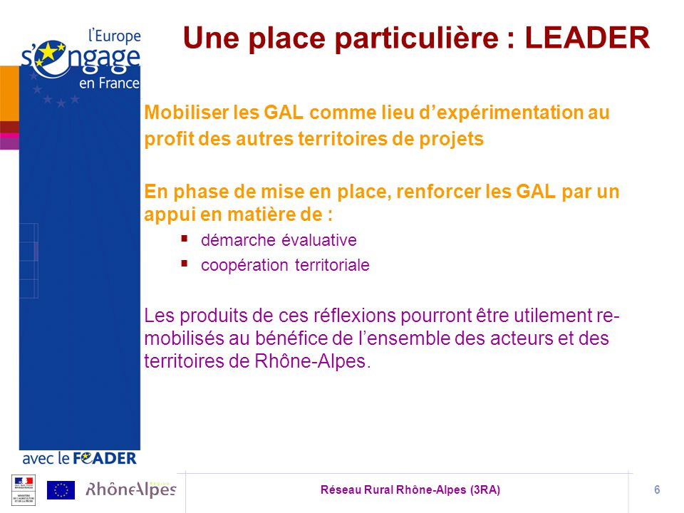 Réseau Rural Rhône-Alpes (3RA)6 Mobiliser les GAL comme lieu dexpérimentation au profit des autres territoires de projets En phase de mise en place, r