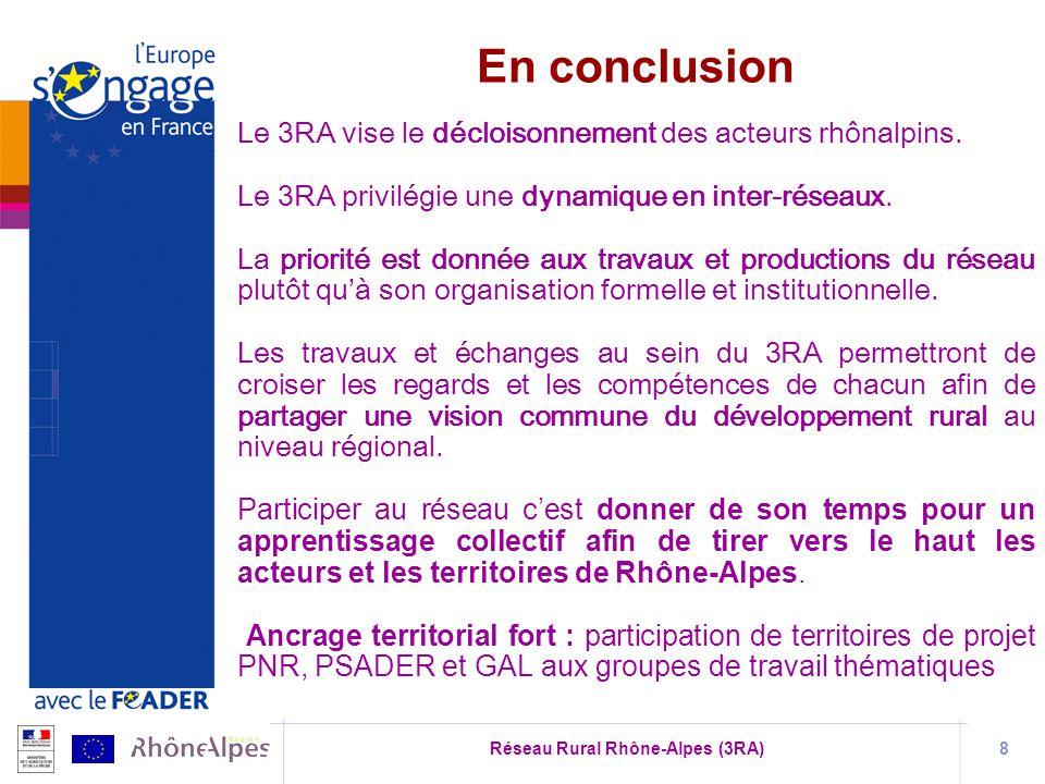 Réseau Rural Rhône-Alpes (3RA)8 Le 3RA vise le décloisonnement des acteurs rhônalpins. Le 3RA privilégie une dynamique en inter-réseaux. La priorité e
