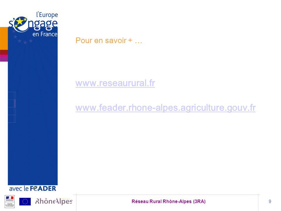 Réseau Rural Rhône-Alpes (3RA)9 Pour en savoir + … www.reseaurural.fr www.feader.rhone-alpes.agriculture.gouv.fr