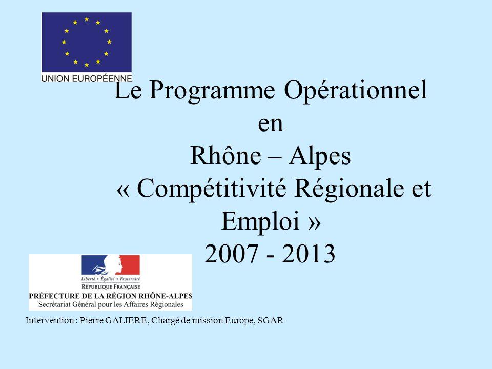 Le projet de Programme Opérationnel pour Rhône-Alpes CONTEXTE GENERAL Pour 2007 – 2013, Rhône Alpes bénéficie du concours de lUnion Européenne à travers les programmes communautaires : Compétitivité régionale et emploi Cofinancés par le FEDER( 334M) et le FSE (359M) Coopération territoriale européenne Coopération territoriale européenne Cofinancé par le FEDER (160M)