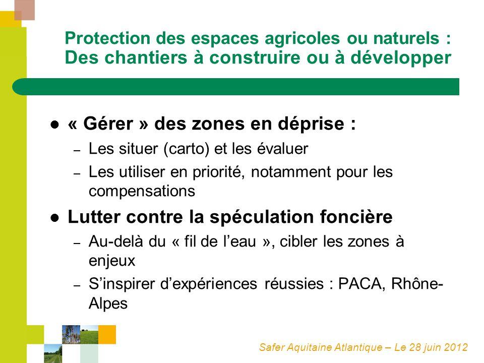 Safer Aquitaine Atlantique – Le 28 juin 2012 Protection des espaces agricoles ou naturels : Des chantiers à construire ou à développer « Gérer » des z