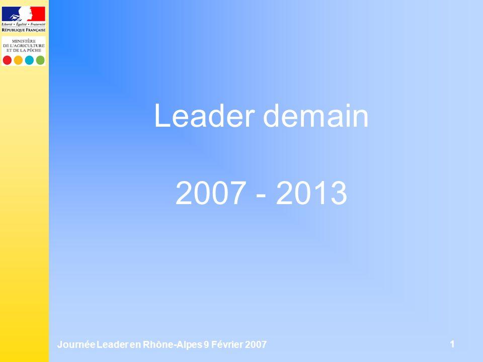Journée Leader en Rhône-Alpes 9 Février 2007 1 Leader demain 2007 - 2013