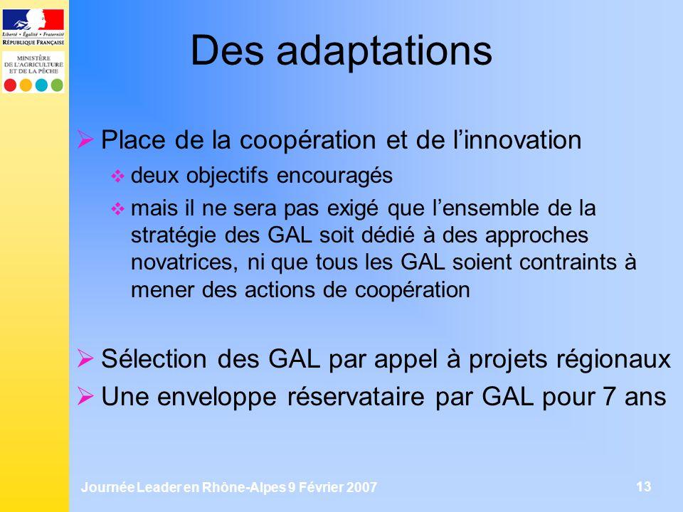 Journée Leader en Rhône-Alpes 9 Février 2007 13 Des adaptations Place de la coopération et de linnovation deux objectifs encouragés mais il ne sera pa
