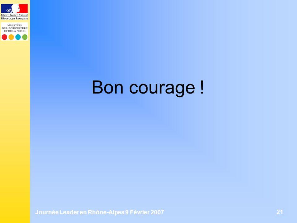 Journée Leader en Rhône-Alpes 9 Février 2007 21 Bon courage !