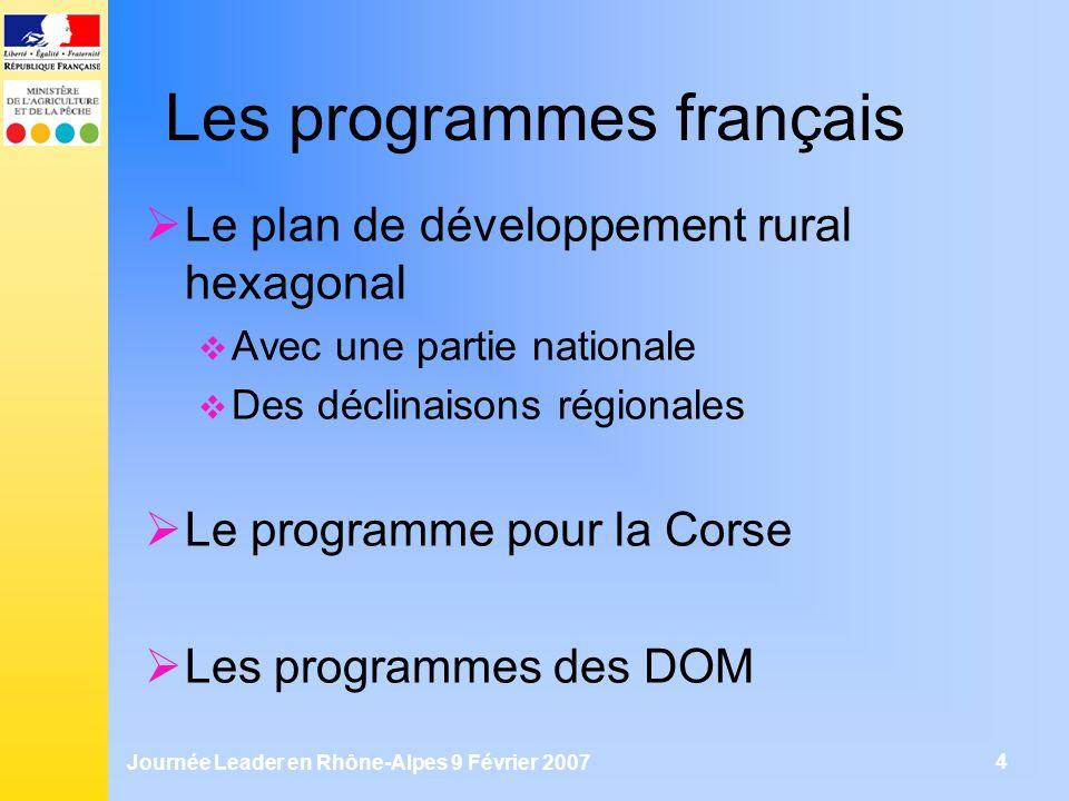 Journée Leader en Rhône-Alpes 9 Février 2007 4 Les programmes français Le plan de développement rural hexagonal Avec une partie nationale Des déclinai