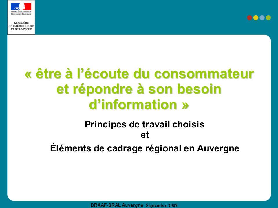 DRAAF-SRAL Auvergne Septembre 2009 « être à lécoute du consommateur et répondre à son besoin dinformation » Principes de travail choisis et Éléments de cadrage régional en Auvergne