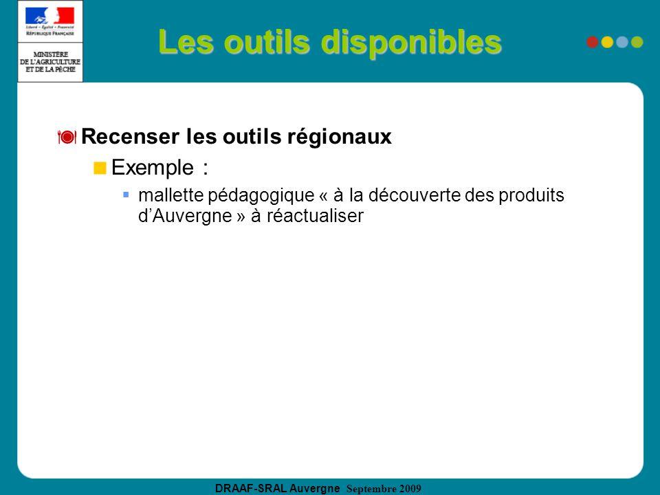 DRAAF-SRAL Auvergne Septembre 2009 Les outils disponibles Recenser les outils régionaux Exemple : mallette pédagogique « à la découverte des produits dAuvergne » à réactualiser