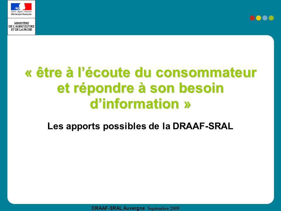 DRAAF-SRAL Auvergne Septembre 2009 « être à lécoute du consommateur et répondre à son besoin dinformation » Les apports possibles de la DRAAF-SRAL