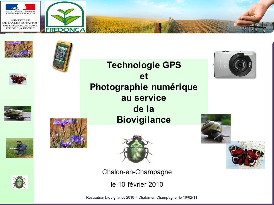 Restitution biovigilance 2010 – Chalon-en-Champagne le 10/02/11 Technologie GPS et Photographie numérique au service de la Biovigilance Chalon-en-Champagne le 10 février 2010