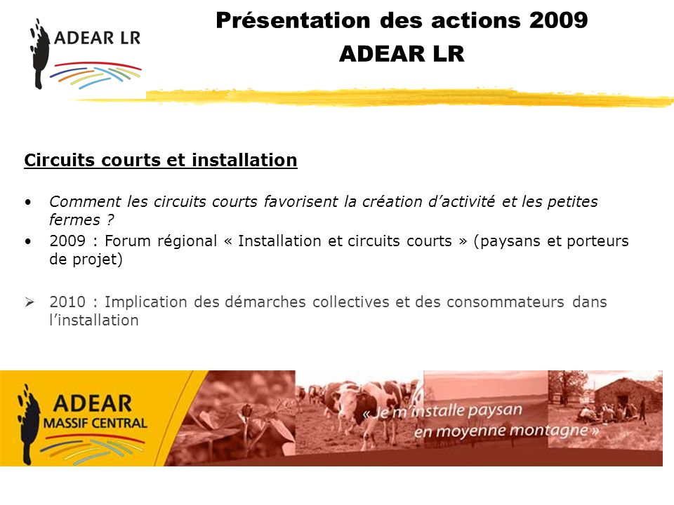 Présentation des actions 2009 ADEAR LR Circuits courts et installation Comment les circuits courts favorisent la création dactivité et les petites fer