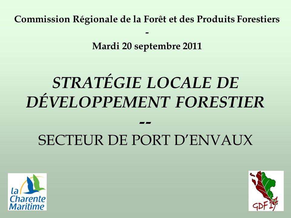 STRATÉGIE LOCALE DE DÉVELOPPEMENT FORESTIER -- SECTEUR DE PORT DENVAUX Commission Régionale de la Forêt et des Produits Forestiers - Mardi 20 septembre 2011