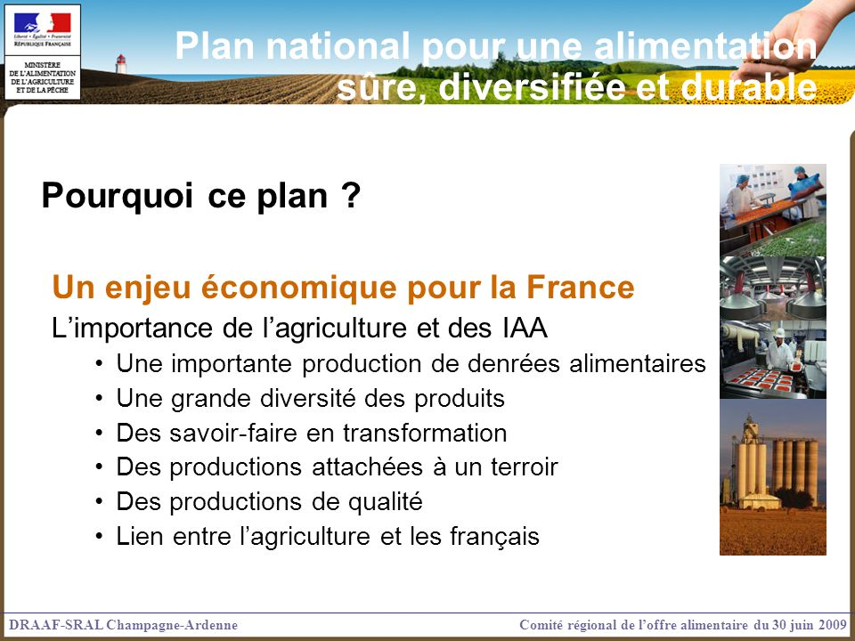 Pourquoi ce plan ? Un enjeu économique pour la France Limportance de lagriculture et des IAA Une importante production de denrées alimentaires Une gra