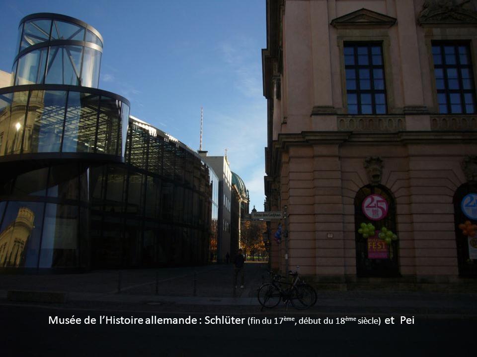 Musée de lhistoire allemande : …… et Pei Musée de lHistoire allemande : Schlüter (fin du 17 ème, début du 18 ème siècle) et Pei