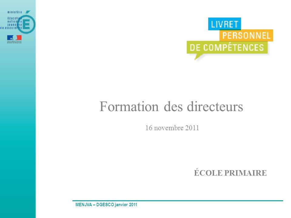 Formation des directeurs 16 novembre 2011 ÉCOLE PRIMAIRE MENJVA – DGESCO janvier 2011