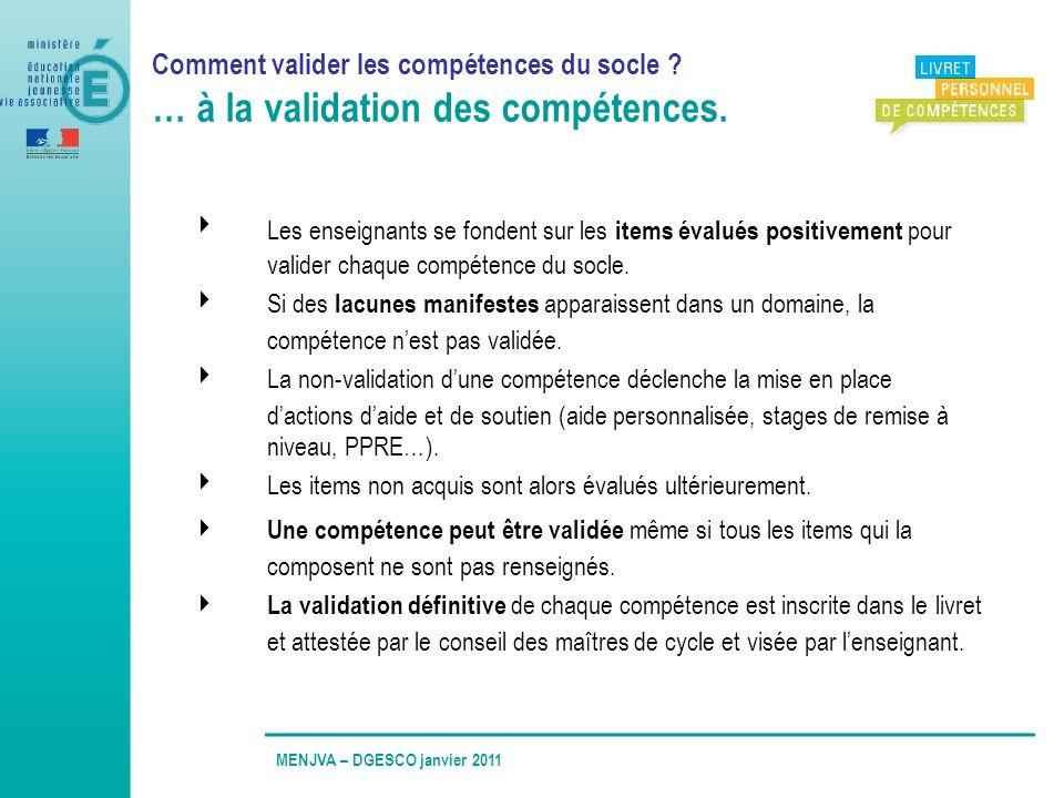 Comment valider les compétences du socle ? … à la validation des compétences. Les enseignants se fondent sur les items évalués positivement pour valid