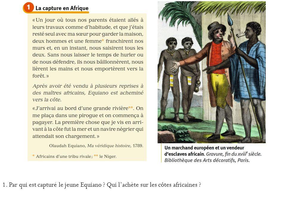 1. Par qui est capturé le jeune Equiano ? Qui lachète sur les côtes africaines ?