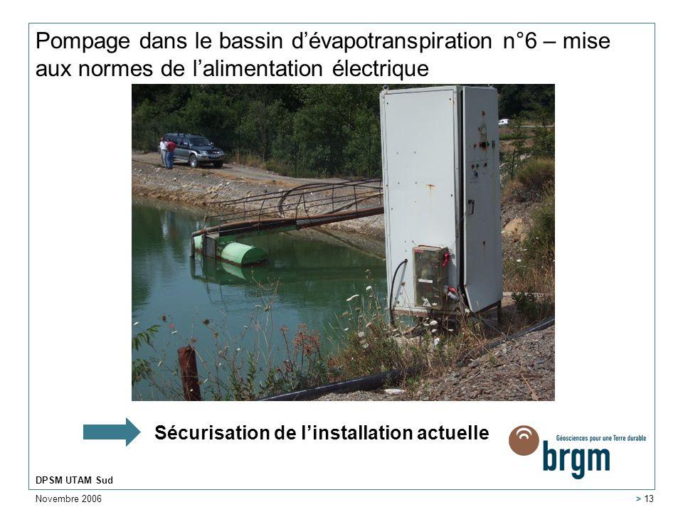 Novembre 2006 DPSM UTAM Sud > 13 Pompage dans le bassin dévapotranspiration n°6 – mise aux normes de lalimentation électrique Sécurisation de linstall
