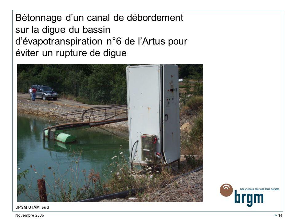 Novembre 2006 DPSM UTAM Sud > 14 Bétonnage dun canal de débordement sur la digue du bassin dévapotranspiration n°6 de lArtus pour éviter un rupture de
