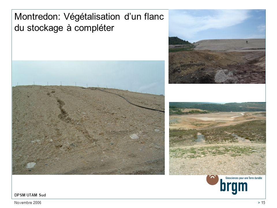 Novembre 2006 DPSM UTAM Sud > 15 Montredon: Végétalisation dun flanc du stockage à compléter