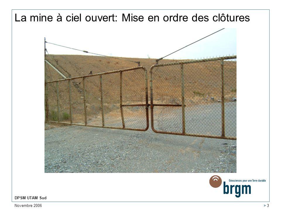 Novembre 2006 DPSM UTAM Sud > 3 La mine à ciel ouvert: Mise en ordre des clôtures