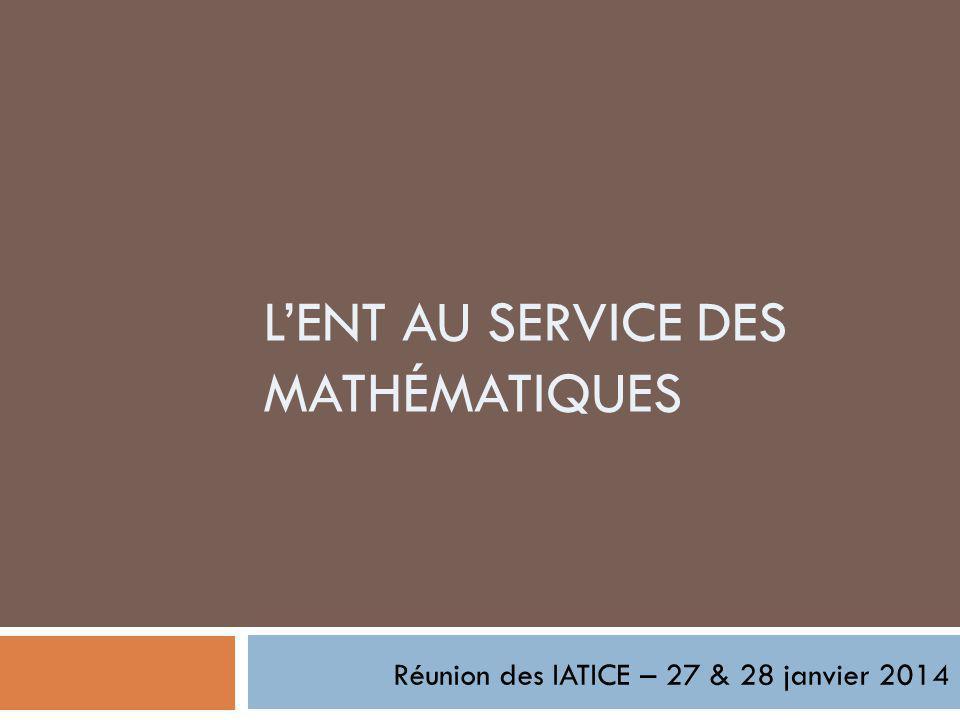 LENT AU SERVICE DES MATHÉMATIQUES Réunion des IATICE – 27 & 28 janvier 2014