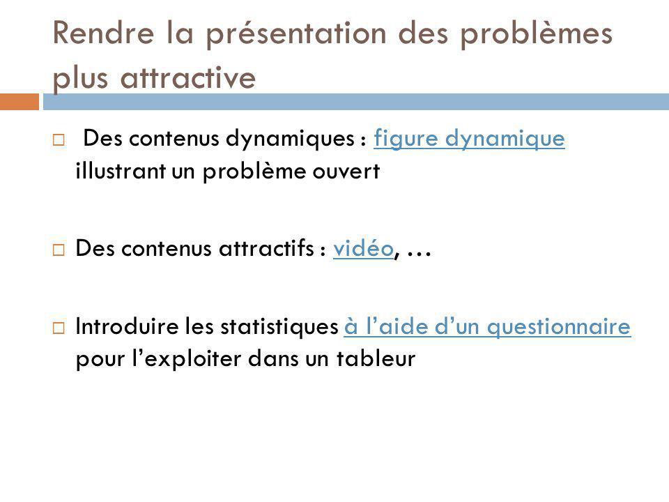 Des contenus dynamiques : figure dynamique illustrant un problème ouvertfigure dynamique Des contenus attractifs : vidéo, …vidéo Introduire les statis
