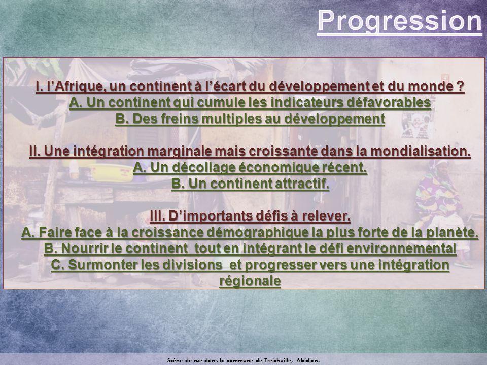 I. lAfrique, un continent à lécart du développement et du monde ? A. Un continent qui cumule les indicateurs défavorables B. Des freins multiples au d